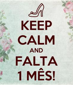 Poster: KEEP CALM AND FALTA 1 MÊS!