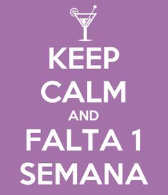 Poster: KEEP CALM AND FALTA 1 SEMANA