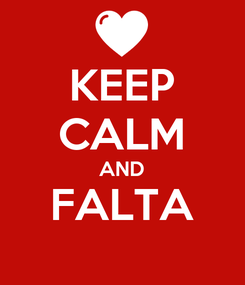 Poster: KEEP CALM AND FALTA