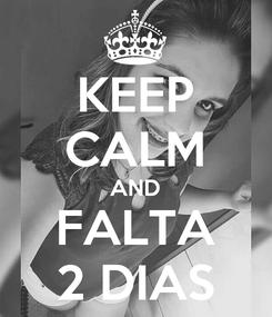 Poster: KEEP CALM AND FALTA 2 DIAS