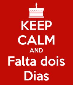 Poster: KEEP CALM AND Falta dois Dias