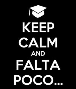 Poster: KEEP CALM AND FALTA POCO...