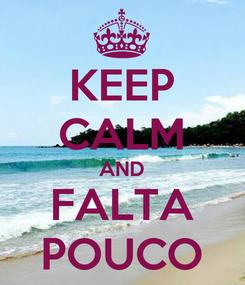 Poster: KEEP CALM AND FALTA POUCO