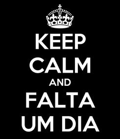 Poster: KEEP CALM AND FALTA UM DIA