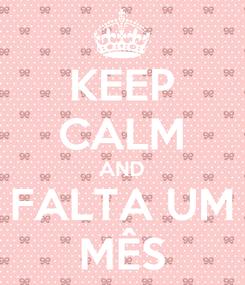 Poster: KEEP CALM AND FALTA UM MÊS
