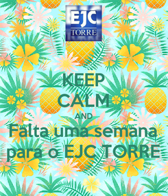 Poster: KEEP CALM AND Falta uma semana para o EJC TORRE