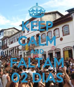 Poster: KEEP CALM AND FALTAM 02 DIAS