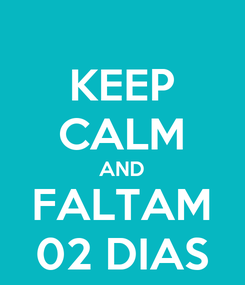 Poster: KEEP CALM AND FALTAM 02 DIAS