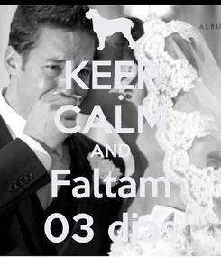 Poster: KEEP CALM AND Faltam 03 dias