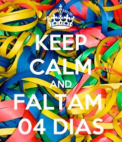Poster: KEEP CALM AND FALTAM  04 DIAS