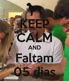 Poster: KEEP CALM AND Faltam 05 dias