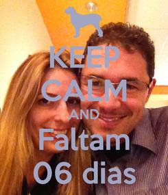 Poster: KEEP CALM AND Faltam 06 dias