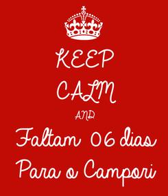 Poster: KEEP CALM AND Faltam 06 dias Para o Campori
