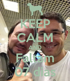 Poster: KEEP CALM AND Faltam 07 dias