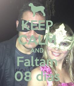 Poster: KEEP CALM AND Faltam 08 dias