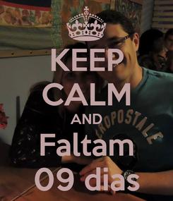 Poster: KEEP CALM AND Faltam 09 dias