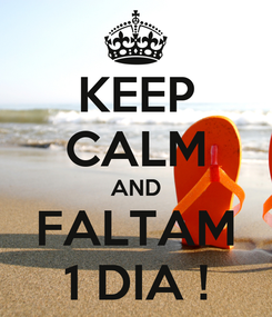 Poster: KEEP CALM AND FALTAM 1 DIA !