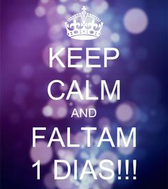 Poster: KEEP CALM AND FALTAM 1 DIAS!!!