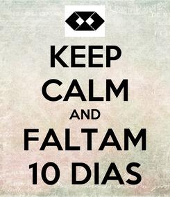 Poster: KEEP CALM AND FALTAM 10 DIAS
