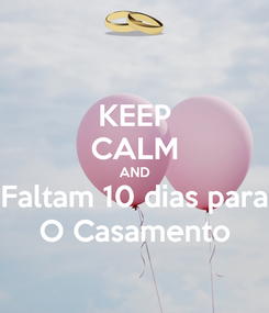 Poster: KEEP CALM AND Faltam 10 dias para O Casamento