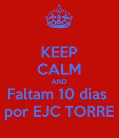 Poster: KEEP CALM AND Faltam 10 dias  por EJC TORRE