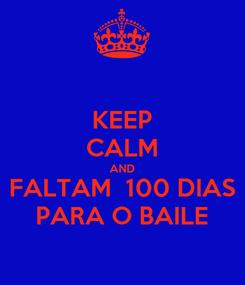 Poster: KEEP CALM AND FALTAM  100 DIAS PARA O BAILE