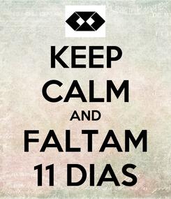 Poster: KEEP CALM AND FALTAM 11 DIAS