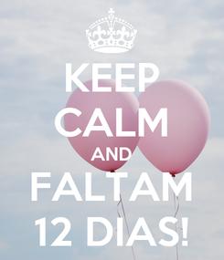 Poster: KEEP CALM AND FALTAM 12 DIAS!