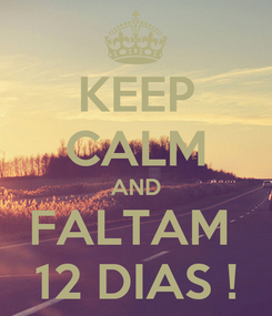 Poster: KEEP CALM AND FALTAM  12 DIAS !