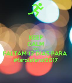 Poster: KEEP CALM AND FALTAM 12 DIAS PARA  #farolafarol2017