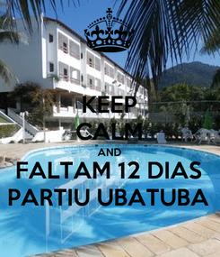 Poster: KEEP CALM AND FALTAM 12 DIAS PARTIU UBATUBA