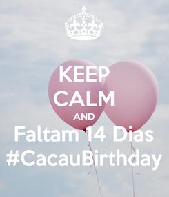 Poster: KEEP CALM AND Faltam 14 Dias #CacauBirthday