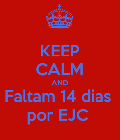 Poster: KEEP CALM AND Faltam 14 dias  por EJC