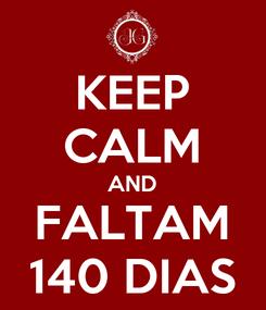 Poster: KEEP CALM AND FALTAM 140 DIAS