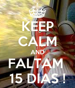 Poster: KEEP CALM AND FALTAM  15 DIAS !