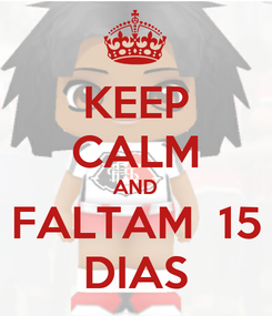 Poster: KEEP CALM AND FALTAM  15 DIAS