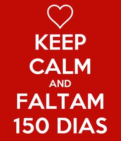 Poster: KEEP CALM AND FALTAM 150 DIAS