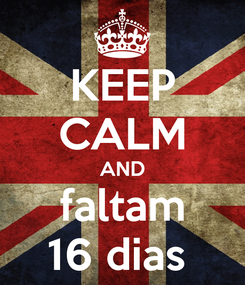 Poster: KEEP CALM AND faltam 16 dias