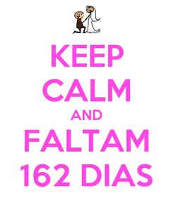Poster: KEEP CALM AND FALTAM 162 DIAS