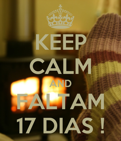 Poster: KEEP CALM AND FALTAM 17 DIAS !