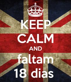 Poster: KEEP CALM AND faltam 18 dias