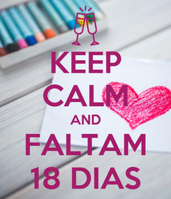 Poster: KEEP CALM AND FALTAM 18 DIAS