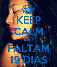 Poster: KEEP CALM AND FALTAM 19 DIAS