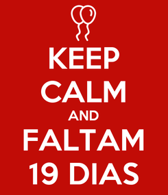 Poster: KEEP CALM AND FALTAM 19 DIAS