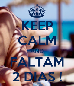 Poster: KEEP CALM AND FALTAM 2 DIAS !