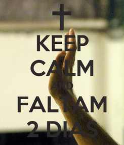 Poster: KEEP CALM AND FALTAM 2 DIAS