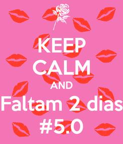 Poster: KEEP CALM AND Faltam 2 dias #5.0