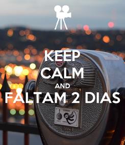 Poster: KEEP CALM AND FALTAM 2 DIAS