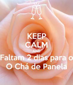 Poster: KEEP CALM AND Faltam 2 dias para o O Chá de Panela