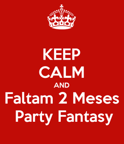 Poster: KEEP CALM AND Faltam 2 Meses  Party Fantasy